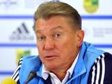 Олег Блохин: «Сегодня сыграли в хороший футбол»